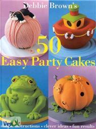 دانلود کتاب آموزش ساخت 50 مدل کیک برای جشن - 50 Easy Cakes